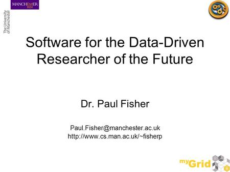 Software for the Data-Driven Researcher of the Future Dr. Paul Fisher
