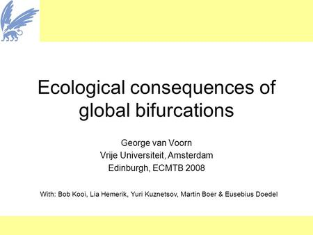Ecological consequences of global bifurcations