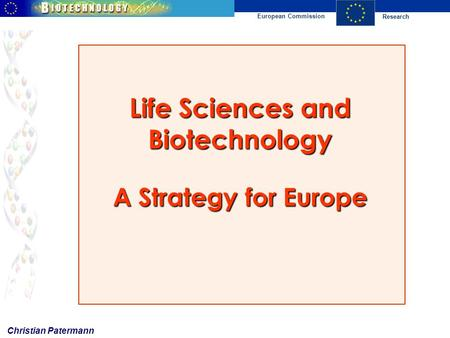 Research European Commission Life Sciences and Biotechnology A Strategy for Europe Christian Patermann.