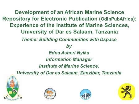 Development of an African Marine Science Repository for Electronic Publication ( OdinPubAfrica ): Experience of the Institute of Marine Sciences, University.