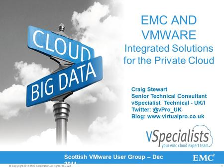 1© Copyright 2011 EMC Corporation. All rights reserved. EMC AND VMWARE Integrated Solutions for the Private Cloud Scottish VMware User Group – Dec 2011.