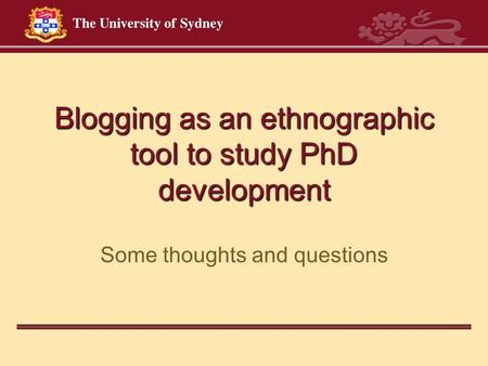 Blogging as an ethnographic tool to study PhD development Some thoughts and questions.