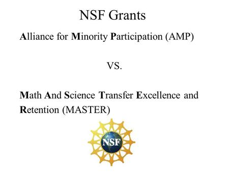 NSF Grants Alliance for Minority Participation (AMP) VS. Math And Science Transfer Excellence and Retention (MASTER)