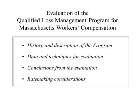 Evaluation of the Qualified Loss Management Program for Massachusetts Workers' Compensation History and description of the Program Data and techniques.