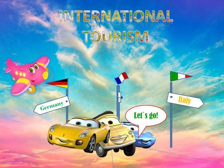 Italy Germany Let`s go!. Fundamentals of international tourism  The concept, development stages, types of tourism.  Value and functions of international.