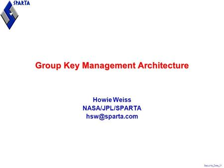 Sepucha_Date_01 Group Key Management Architecture Howie Weiss NASA/JPL/SPARTA