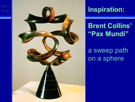 "Inspiration: Brent Collins' ""Pax Mundi"" a sweep path on a sphere."