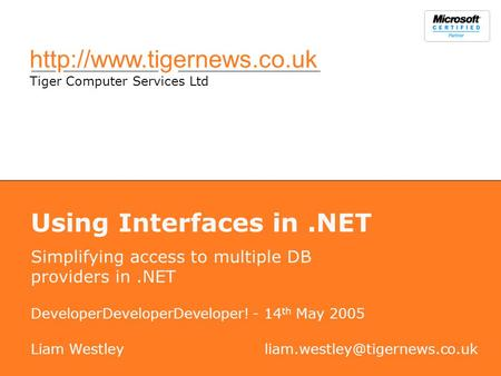 Tiger Computer Services Ltd Using Interfaces in.NET Simplifying access to multiple DB providers in.NET Liam