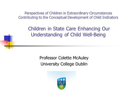 Perspectives of Children in Extraordinary Circumstances Contributing to the Conceptual Development of Child Indicators Children in State Care Enhancing.