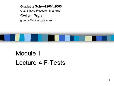 1 Module II Lecture 4:F-Tests Graduate School 2004/2005 Quantitative Research Methods Gwilym Pryce