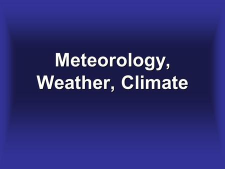 Meteorology, Weather, Climate. So, what's meteorology?