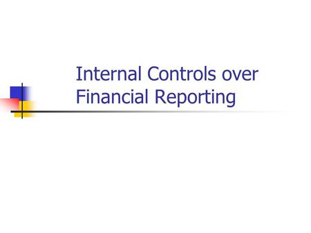 Internal Controls over Financial Reporting. General Information SOX 404: 4 paragraphs! Mgt Assesses, Auditor Attests – I/Cs over financial reporting for.