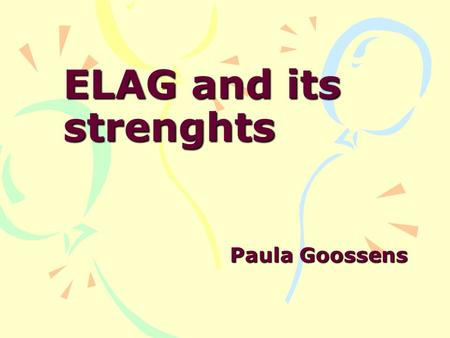 ELAG and its strenghts Paula Goossens. 2 ELAG: ITS START –INTERMARC End '60: MARC (USA, UK) beginning '70: 'European' MARC format needed From formats.