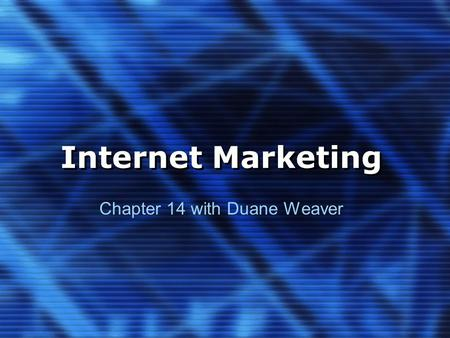 Internet Marketing Chapter 14 with Duane Weaver. Internet Uses Most common products researched online and bought offline: –Cars, computers, travel, electronics,