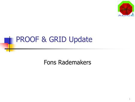 1 PROOF & GRID Update Fons Rademakers. 2 Parallel ROOT Facility The PROOF system allows: parallel execution of scripts parallel analysis of trees in a.