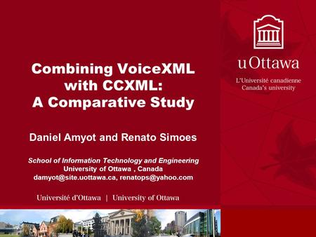 Combining VoiceXML with CCXML: A Comparative Study Daniel Amyot and Renato Simoes School of Information Technology and Engineering University of Ottawa,
