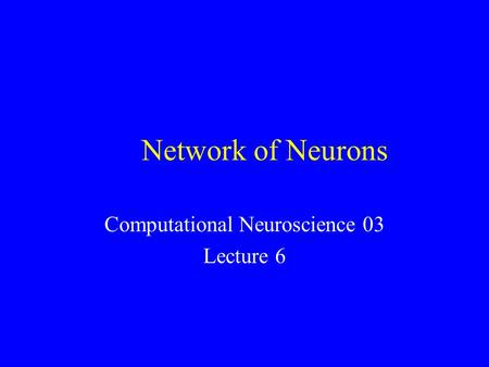 Network of Neurons Computational Neuroscience 03 Lecture 6.