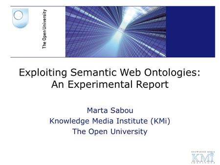 Web3.0 and Language Resources Marta Sabou Knowledge Media Institute (KMi) The Open University Exploiting Semantic Web Ontologies: An Experimental Report.