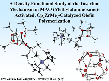 A Density Functional Study of the Insertion Mechanism in MAO (Methylaluminoxane)- Activated, Cp 2 ZrMe 2 -Catalyzed Olefin Polymerization Eva Zurek, Tom.