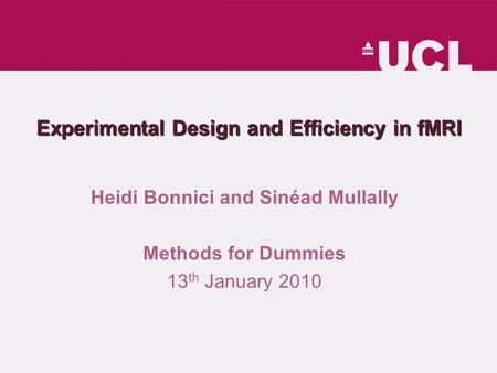 Experimental Design and Efficiency in fMRI Heidi Bonnici and Sinéad Mullally Methods for Dummies 13 th January 2010.