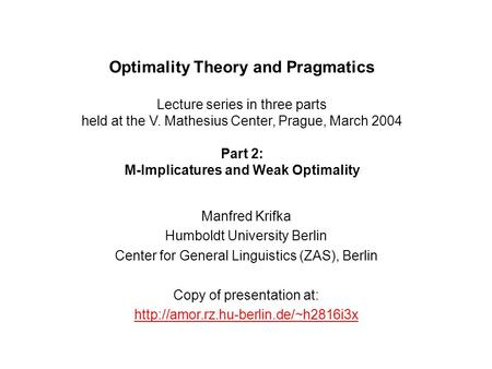 Optimality Theory and Pragmatics Lecture series in three parts held at the V. Mathesius Center, Prague, March 2004 Part 2: M-Implicatures and Weak Optimality.
