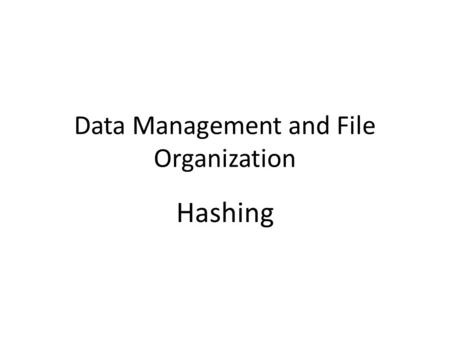 Data Management and File Organization Hashing. Motivation: The number of file access in an indexed file is as many as the tree height (3 or 4 for example)