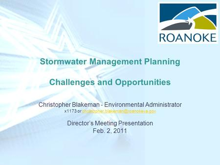 Stormwater Management Planning Challenges and Opportunities Christopher Blakeman - Environmental Administrator x1173 or