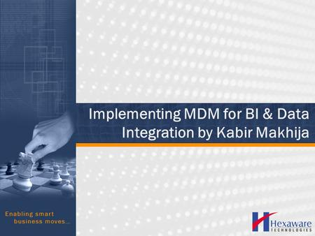 Implementing MDM for BI & Data Integration by Kabir Makhija.