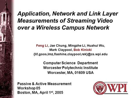 Application, Network and Link Layer Measurements of Streaming Video over a Wireless Campus Network Passive & Active Measurement Workshop 05 Boston, MA,
