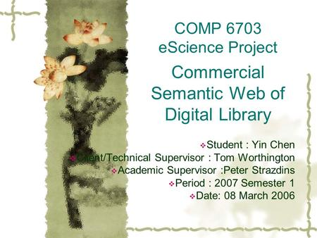 COMP 6703 eScience Project Commercial Semantic Web of Digital Library  Student : Yin Chen  Client/Technical Supervisor : Tom Worthington  Academic Supervisor.