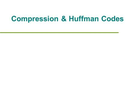 Compression & Huffman Codes. Compression Definition Reduce size of data (number of bits needed to represent data) Benefits Reduce storage needed Reduce.
