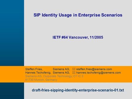 9,825,461,087,64 10,91 6,00 0,00 8,00 SIP Identity Usage in Enterprise Scenarios IETF #64 Vancouver, 11/2005 draft-fries-sipping-identity-enterprise-scenario-01.txt.