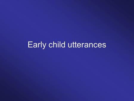 Early child utterances. Sentence formulas Children's early utterance are sentence formulas that describe a limited number of (semantically defined) situation.