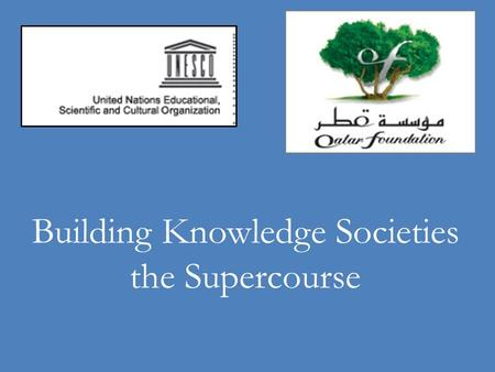 Building Knowledge Societies the Supercourse. Strategic Plan: Building a Library of Alexandria Scientific Supercourse Ronald E. LaPorte, Ph.D. Gilbert.