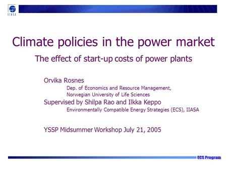 Climate policies in the power market The effect of start-up costs of power plants YSSP Midsummer Workshop July 21, 2005 Orvika Rosnes Dep. of Economics.