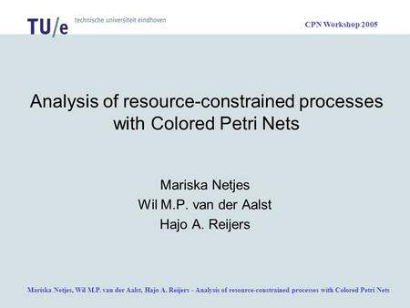 Mariska Netjes, Wil M.P. van der Aalst, Hajo A. Reijers - Analysis of resource-constrained processes with Colored Petri Nets CPN Workshop 2005 Analysis.