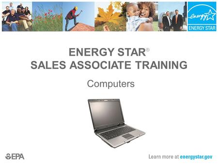 ENERGY STAR ® SALES ASSOCIATE TRAINING Computers.