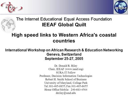The Internet Educational Equal Access Foundation The Internet Educational Equal Access Foundation IEEAF Global Quilt High speed links to Western Africa's.