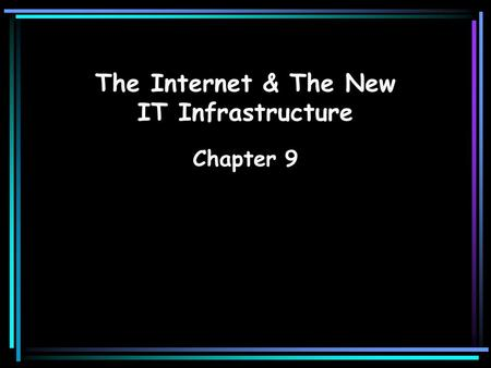 The Internet & The New IT Infrastructure Chapter 9.