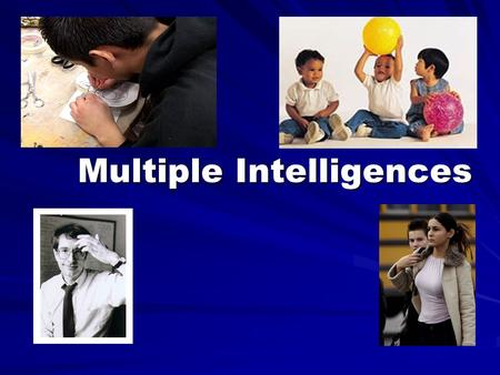Multiple Intelligences. Journal Part 1 Please describe for me you favorite activity that you like to participate in on a regular basis. (Think about an.