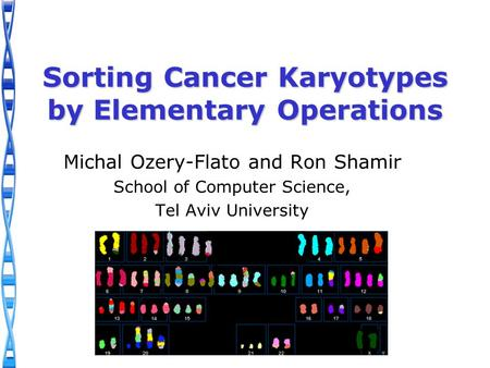 Sorting Cancer Karyotypes by Elementary Operations Michal Ozery-Flato and Ron Shamir School of Computer Science, Tel Aviv University.