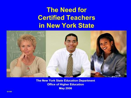 The Need for Certified Teachers in New York State The New York State Education Department Office of Higher Education May 2006 051906.