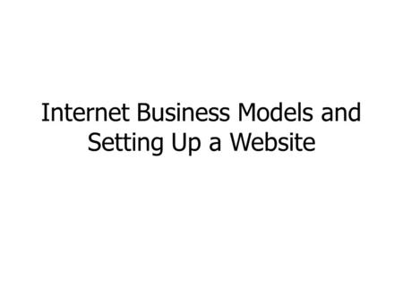 Internet Business Models and Setting Up a Website.