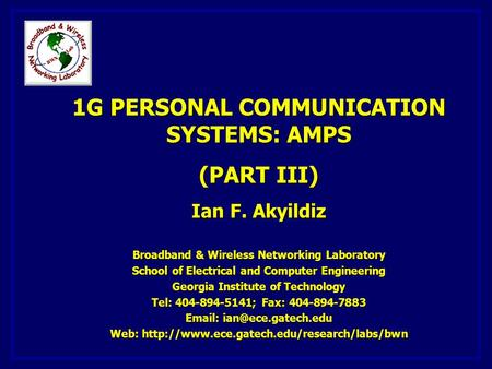 1G PERSONAL COMMUNICATION SYSTEMS: AMPS (PART III) Ian F. Akyildiz Broadband & Wireless Networking Laboratory School of Electrical and Computer Engineering.