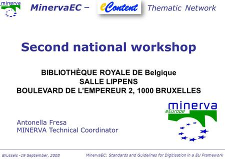 MinervaEC: Standards and Guidelines for Digitisation in a EU Framework Brussels -19 September, 2008 Second national workshop BIBLIOTHÈQUE ROYALE DE Belgique.