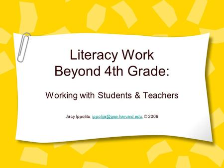 Literacy Work Beyond 4th Grade: Working with Students & Teachers Jacy Ippolito, ©