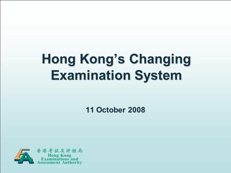 Hong Kong's Changing Examination System 11 October 2008.