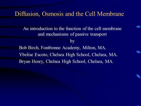 Diffusion, Osmosis and the Cell Membrane An introduction to the function of the cell membrane and mechanisms of passive transport by Bob Birch, Fontbonne.