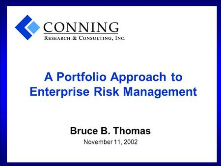 A Portfolio Approach to Enterprise Risk Management Bruce B. Thomas November 11, 2002.
