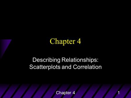 Chapter 41 Describing Relationships: Scatterplots and Correlation.